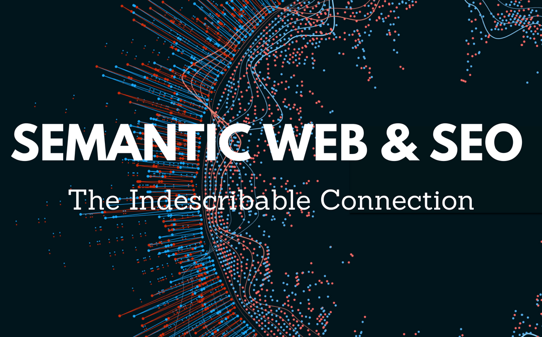 Semantic Web & SEO: The Indescribable Connection